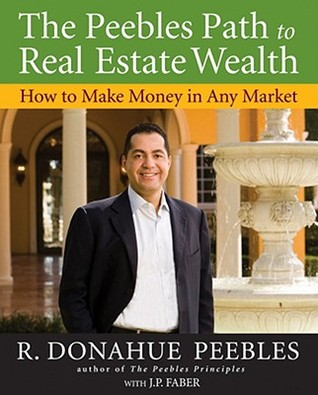 The Peebles Principles: Tales and Tactics from an Entrepreneurs Life of Winning Deals, Succeeding in Business, and Creating a Fortune from Scratch  by  R. Donahue Peebles