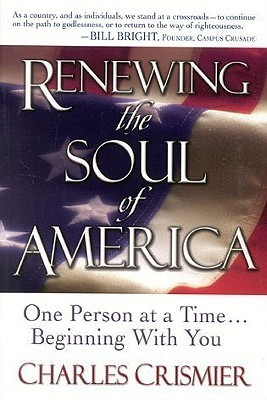 Renewing the Soul of America: One Person at a Time Beginning with You Charles Crismier