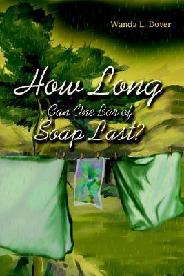 How Long Can One Bar of Soap Last? Wanda L Dover