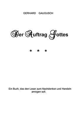 Der Auftrag Gottes  by  Gerhard Gaugusch