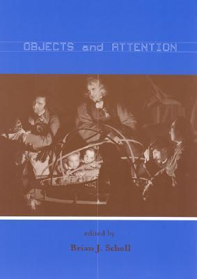 Objects and Attention  by  Brian J. Scholl