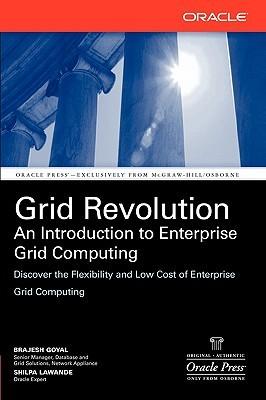 Grid Revolution: An Introduction to Enterprise Grid Computing Brajesh Goyal