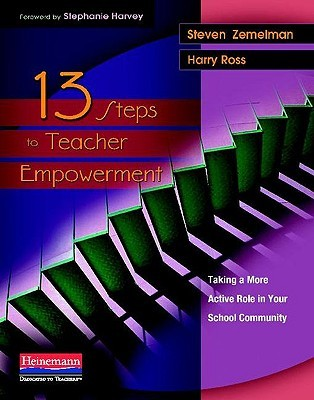 13 Steps to Teacher Empowerment: Taking a More Active Role in Your School Community  by  Steven Zemelman