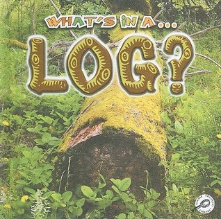 Whats in a Log?  by  Tracy Nelson Maurer