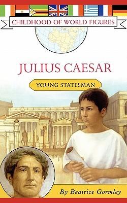 Julius Caesar: Young Statesman Beatrice Gormley