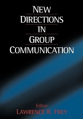 New Directions In Group Communication  by  Lawrence R. Frey