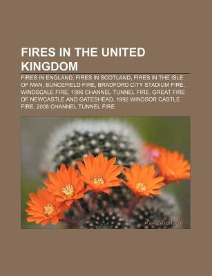 Fires in the United Kingdom: Fires in England, Fires in Scotland, Fires in the Isle of Man, Buncefield Fire, Bradford City Stadium Fire  by  Source Wikipedia