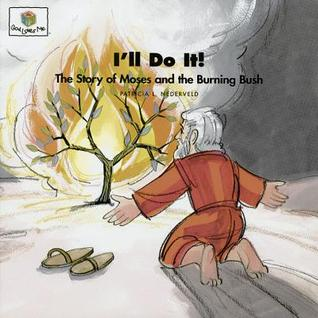 Ill Do It: The Story of Moses and the Burning Bush (God Loves Me, Bk 12) (God Loves Me, Bk 12)  by  Patricia L. Nederveld