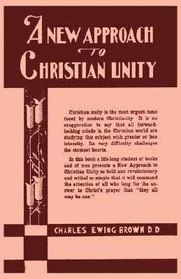 A New Approach to Christian Unity C.E. Brown