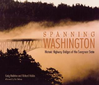 Spanning Washington: Historic Highway Bridges of the Evergreen State  by  Craig E. Holstine
