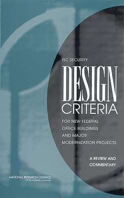 Isc Security Design Criteria for New Federal Office Buildings and Major Modernization Projects: A Review and Commentary Committee to Review the Security Design