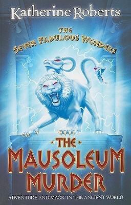 The Mausoleum Murder (The Seven Fabulous Wonders, #4) Katherine Roberts