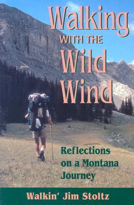 Walking with the Wild Wind: Reflections on a Montana Journey  by  Walkin Jim Stoltz