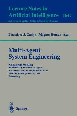 Multi-Agent System Engineering: 9th European Workshop on Modelling Autonomous Agents in a Multi-Agent World, MAAMAW99 Valencia, Spain, June 30 - July ... / Lecture Notes in Artificial Intelligence)  by  Francisco J. Garijo