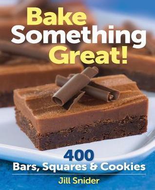 Bake Something Great! Jill Snider