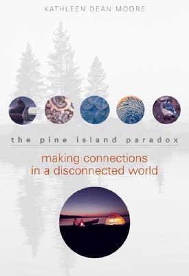 The Pine Island Paradox: Making Connections in a Disconnected World Kathleen Dean Moore