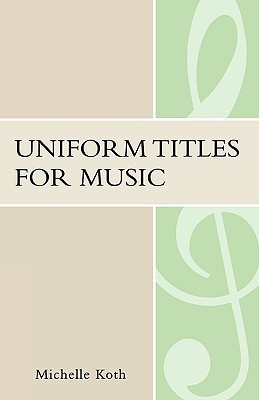 Uniform Titles for Music  by  Michelle S. Koth