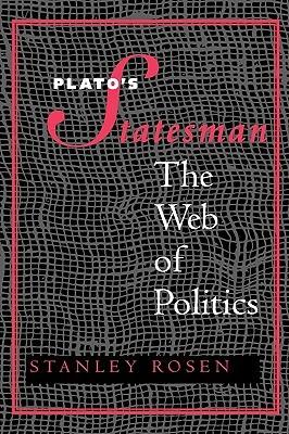 Platos Statesman: The Web of Politics  by  Stanley Rosen