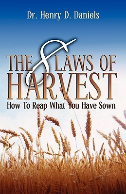 The 8 Laws of Harvest: How to Reap What You Have Sown  by  Henry D. Daniels