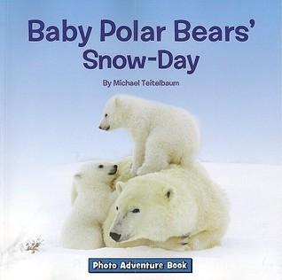 Baby Polar Bears Snow-Day  by  Michael Teitelbaum