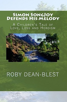 Simon Songjoy Defends His Melody: A Childrens Tale of Love, Loss and Heroism  by  Roby Dean-Blest