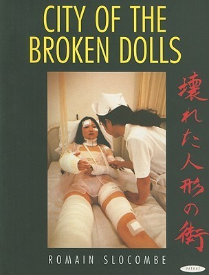 City of the Broken Dolls: A Medical Art Diary, Tokyo 1993-96  by  Romain Slocombe