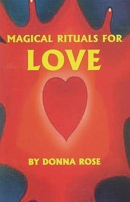 Magical Rituals for Love Donna Rose