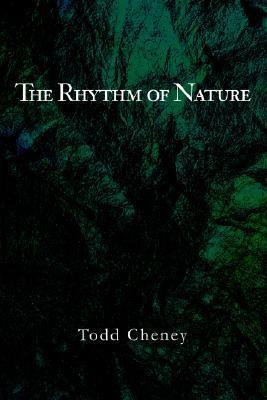 The Rhythm of Nature Todd Cheney