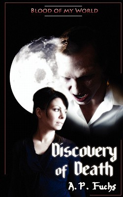 Discovery of Death (Blood of My World, #1) A.P. Fuchs