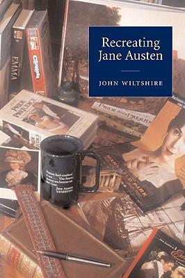 Recreating Jane Austen  by  John Wiltshire