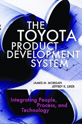 The Toyota Product Development System: Integrating People, Process, and Technology James M. Morgan