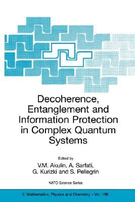 Decoherence, Entanglement and Information Protection in Complex Quantum Systems: Proceedings of the NATO Arw on Decoherence, Entanglement and Information Protection in Complex Quantum Systems, Les Houches, France, from 26 to 30 April 2004.  by  V.M. Akulin