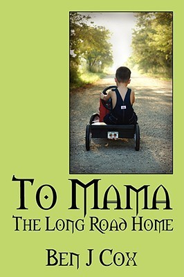 To Mama: The Long Road Home  by  Ben J. Cox