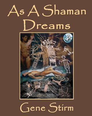 As a Shaman Dreams  by  Gene Stirm