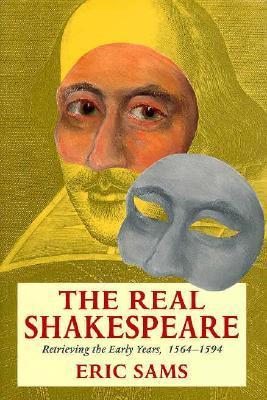 The Real Shakespeare: Retrieving the Early Years, 1564-1594 Eric Sams