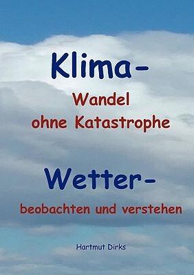 Klima - Wandel Statt Katastrophe Hartmut Dirks