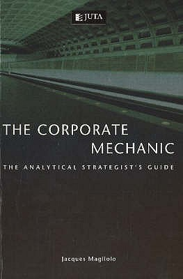 Corporate Mechanic: The Analytical Strategists Guide Jacques Magliolo