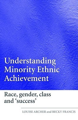 Understanding Minority Ethnic Achievement: Race, Gender, Class and Success Louise Archer