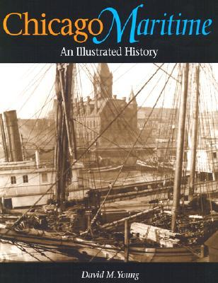 Chicago Maritime: An Illustrated History  by  David M. Young