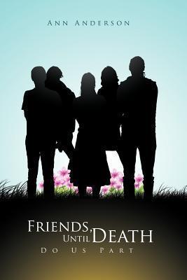 Friends, Until Death Do Us Part Ann Anderson