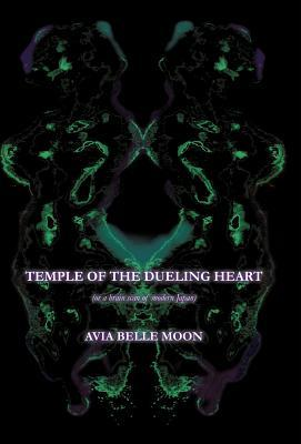 Temple of the Dueling Heart: Or a Brain Scan of Modern Japan.  by  Avia Belle Moon