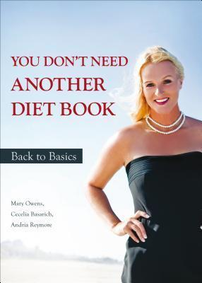 You Dont Need Another Diet Book: Back to Basics Mary Basarich Owens