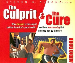The Culprit & the Cure: Why Lifestyle Is the Culprit Behind Americas Poor Health and How Tranforming That Lifestyle Can Be the Cure Steve Aldana
