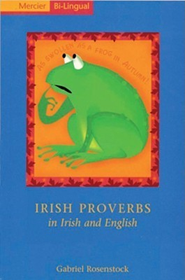 Irish Proverbs in Irish and English  by  Gabriel Rosenstock