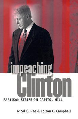 Impeaching Clinton: Partisan Strife on Capitol Hill Nicol C. Rae