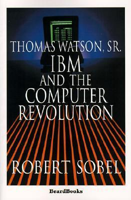 Thomas Watson, Sr:  IBM and the Computer Revolution Robert Sobel