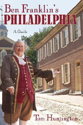 Ben Franklins Philadelphia: A Guide  by  Tom Huntington