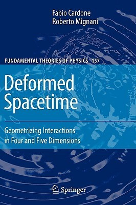 Deformed Spacetime: Geometrizing Interactions in Four and Five Dimensions Fabio Cardone