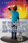 Be Home for Armageddon  by  Luke Edwards