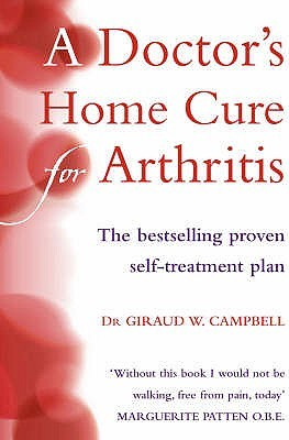 Doctors Home Cure for Arthritis: The Bestselling, Proven Self Treatment Plan  by  Giraud W. Campbell